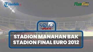 SOLO UPDATE: Stadion Manahan Disulap Bak Stadion Final Euro 2012 di Kiev demi Piala Menpora