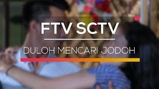 FTV SCTV - Duloh Mencari Jodoh
