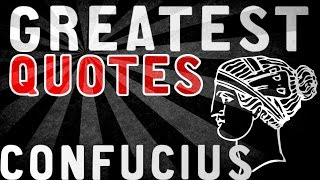 Confucius - GREATEST QUOTES