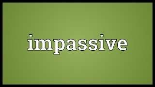 Impassive Meaning