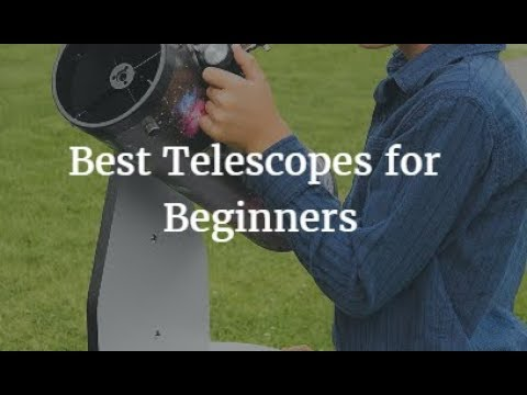 Best Telescopes for Beginners 2018