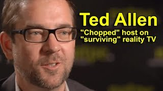 """Chopped"" host Ted Allen on ""surviving"" reality TV"