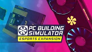 PC Building Simulator - Esports Expansion