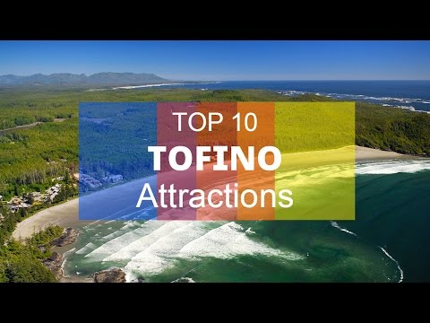 Video Top. 10 Tourist Attractions in Tofino - Vancouver Island, Canada