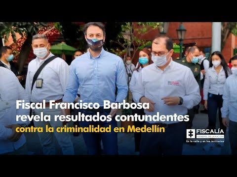 Fiscal Francisco Barbosa: Resultados contundentes contra criminalidad en Medellín