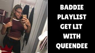 BADDIE PLAYLIST | MOOD MONDAY | GET LIT WITH QUEENDEE| GIRL POWER