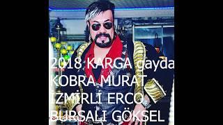 KARGA GAYDA - İZMİRLİ ERCO Feat KOBRA MURAT & BURSALI GÖKSEL