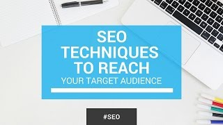 SEO Techniques to Reach Your Target Audience