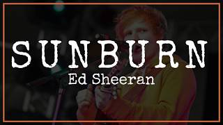 Ed Sheeran - Sunburn | Lyrics