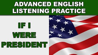 If I Were President... - Advanced English Listening Practice - 47 - EnglishAnyone.com