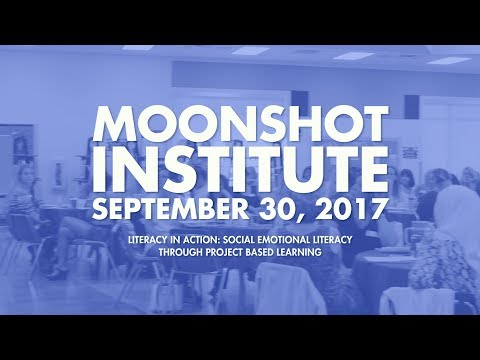 Literacy In Action - A Moonshot Institute Workshop September 2017