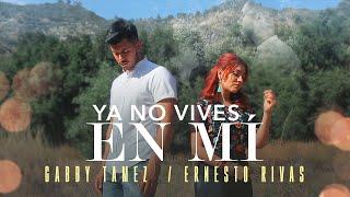 YA NO VIVES EN MI   ERNESTO RIVAS & GABBY TAMEZ
