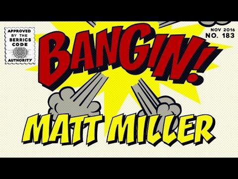 Matt Miller - Bangin!