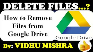 How to Delete any Files from Google Drive   Remove files from Google Drive   By : VIDHU MISHRA