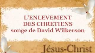 L'ENLEVEMENT DES CHRETIENS - songe de David Wilkerson