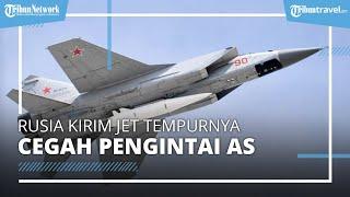 Rusia Kirim Jet Tempurnya untuk Cegat Pesawat Pengintai AS, Begini Bentuk Pesawat Jetnya