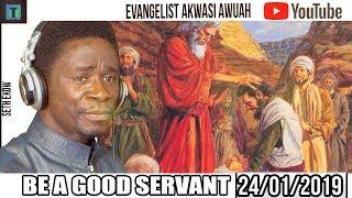 BE A GOOD SERVANT   EVANGELIST AKWASI AWUAH