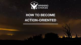 How To Become Action-Oriented