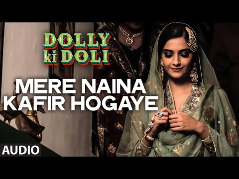 Mere Naina Kafir Hogaye Full Audio Song Dolly Ki Doli T Series