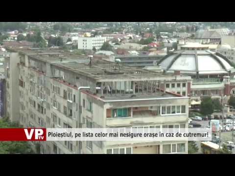 Ploieștiul, pe lista celor mai nesigure orașe în caz de cutremur!