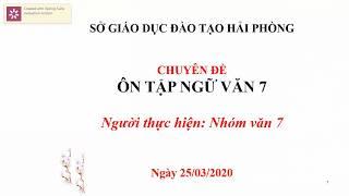 Môn: Ngữ văn 7: Bài ôn tập Ngữ văn 7 : Trường THCS Trần Văn Ơn - Hải Phòng