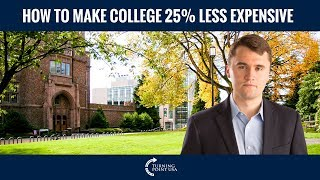 Charlie Kirk: How To Make College 25% Less Expensive