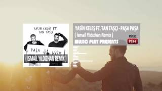Yasin Keleş Ft Tan Taşçı - Paşa Paşa ( İsmail Yıldızhan Remix 2016 )