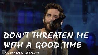 Thomas Rhett -  Don't Threaten Me With A Good Time  (Lyrics Video)