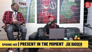 The Joe Budden Podcast - Present In The Moment