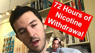 72 hours of Nicotine Withdrawal!!