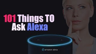 TOP 101 Question to Ask Alexa and funny things to ask Alexa