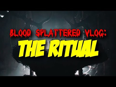 The Ritual (2018) – Blood Splattered Vlog (Horror Movie Review)
