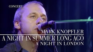 Mark Knopfler - A Night In Summer Long Ago (A Night In London | Official Live Video)