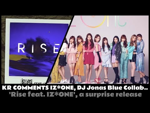 💬 KR COMMENTS IZONE, DJ Jonas Blue Collab.. 'Rise Feat. IZONE', A Surprise Release