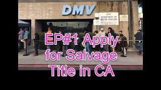 EP#1 Apply For Auto Salvage Title at California DMV  after Total Loss Accident