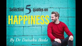 Selective 5 Quotes on Happiness by Dr Daisaku Ikeda