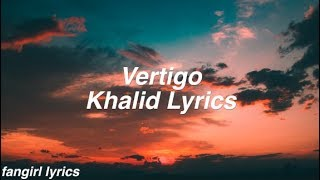 Vertigo || Khalid Lyrics