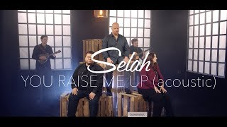Selah - You Raise Me Up (Acoustic) - 2018 Version