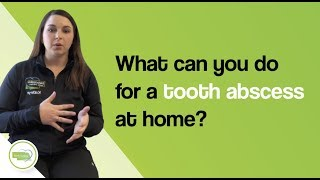 What can you do for a tooth abscess at home? (Now)