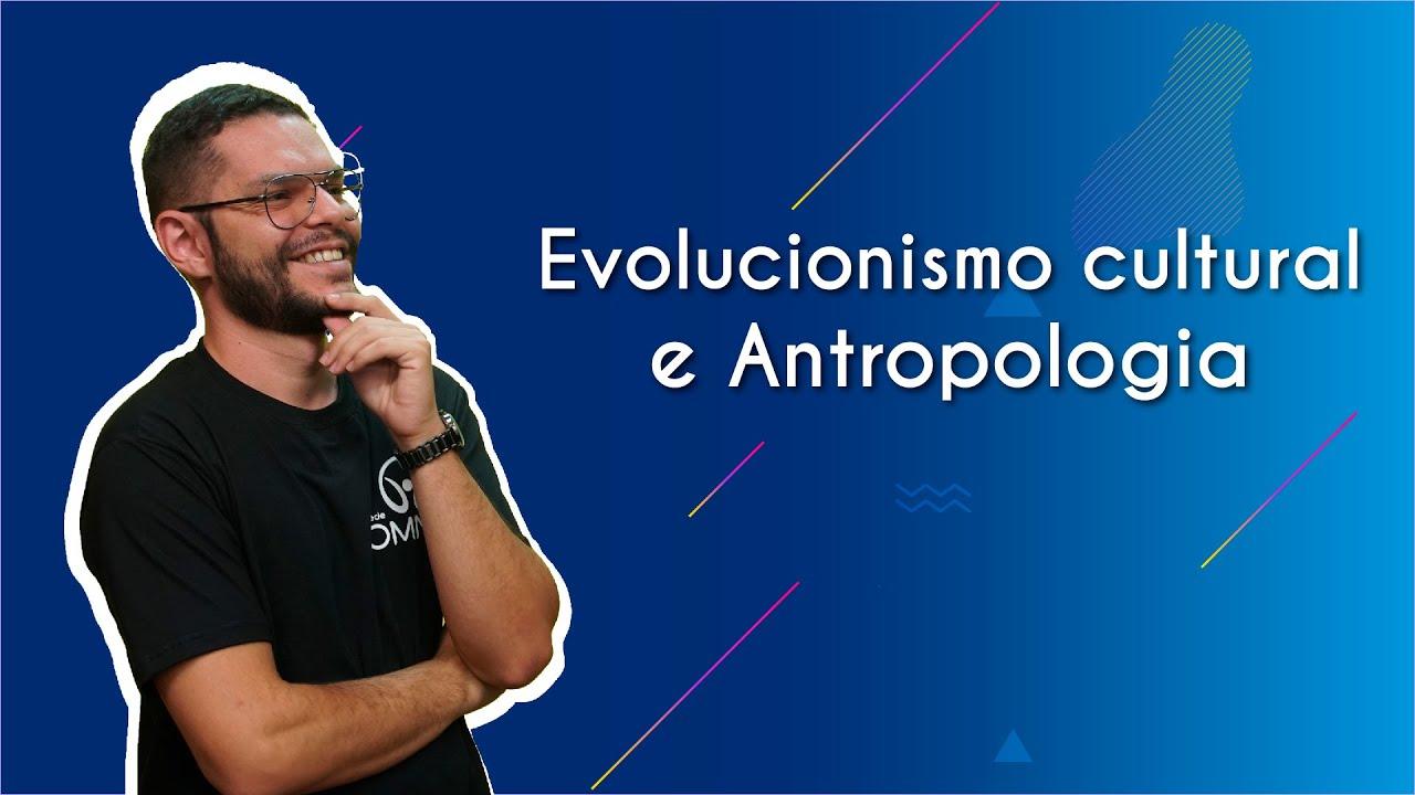 Evolucionismo cultural e Antropologia