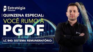 Rumo à PGDF! LC 840: sistema remuneratório
