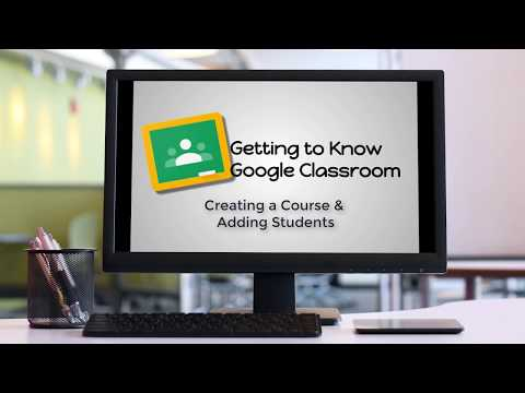 Getting to Know Google Classroom - Creating a Course and Adding ...