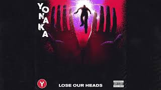 YONAKA   Lose Our Heads [Official Audio]