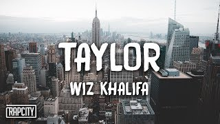 Wiz Khalifa   Taylor (Lyrics)