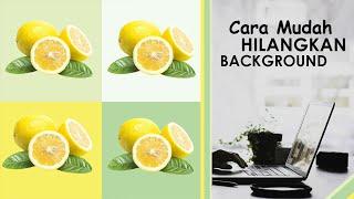 Tips - Cara Mudah Menghilangkan Background di Adobe Photoshop
