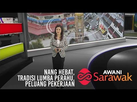 AWANI Sarawak [11/04/2019] - Nang hebat, Tradisi lumba perahu, Peluang pekerjaan