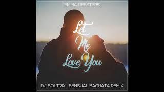 Emma Heesters - Let Me Love You (DJ Soltrix Sensual Bachata Remix)