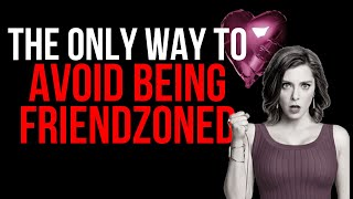 The ONLY WAY to Avoid Being Friendzoned By a Woman You Like & How to TURN THE TABLES