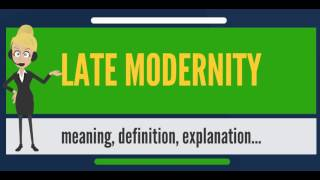 What is LATE MODERNITY? What does LATE MODERNITY mean? LATE MODERNITY meaning & explanation