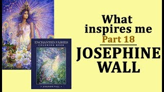 Art Of Josephine WALL  /  What Inspires Me. Episode 18